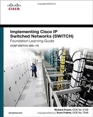 Implementing Cisco Ip Switched Networks (Switch) Foundation Learning Guide: (Ccnp Switch 300-115) (Foundation Learning Guides)