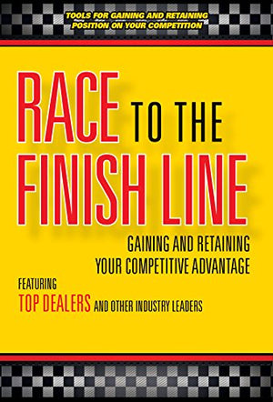 Race To The Finish Line...Gaining And Retaining Your Competitive Advantage