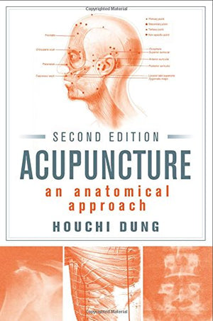 Acupuncture: An Anatomical Approach, Second Edition