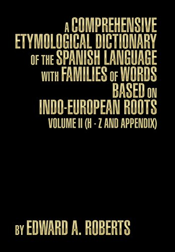 A Comprehensive Etymological Dictionary Of The Spanish Language With Families Of Words Based On Indo-European Roots: Volume Ii (H - Z And Appendix)