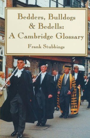 Bedders, Bulldogs And Bedells: A Cambridge Glossary
