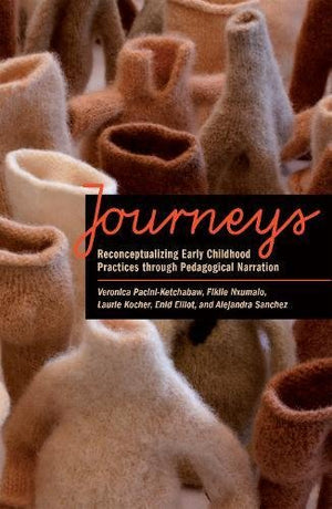 Journeys: Reconceptualizing Early Childhood Practices Through Pedagogical Narration