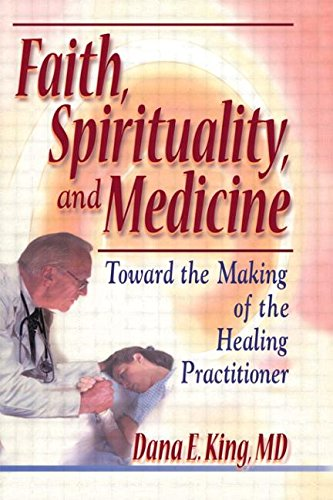 Faith, Spirituality, And Medicine: Toward The Making Of The Healing Practitioner