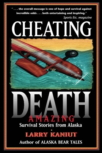 Cheating Death: Amazing Survival Stories From Alaska