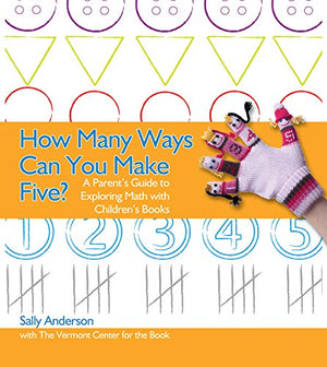 How Many Ways Can You Make Five?: A Parent'S Guide To Exploring Math With Children'S Books