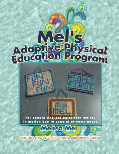 Mel'S Adaptive Physical Education Program: (For People Who Are Extremely Limited In Motion Due To Special Circumstances)