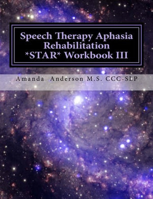 Speech Therapy Aphasia Rehabilitation Star Workbook Iii: Expressive Language