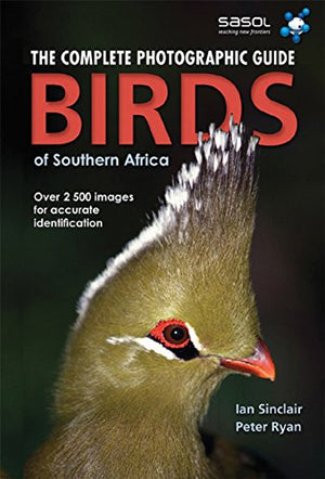 Birds Of Southern Africa: The Complete Photographic Guide