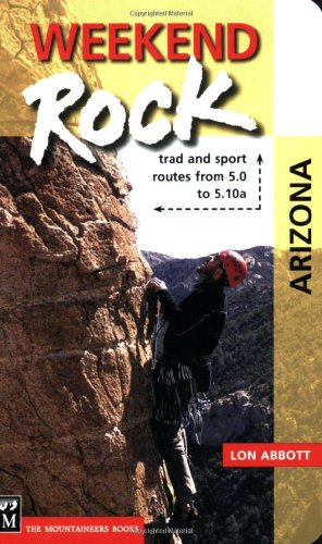Weekend Rock: Arizona: Trad & Sport Routes From 5.0 To 5.10A