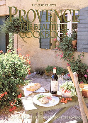 Provence: The Beautiful Cookbook: Authentic Recipes From The Regions Of Provence