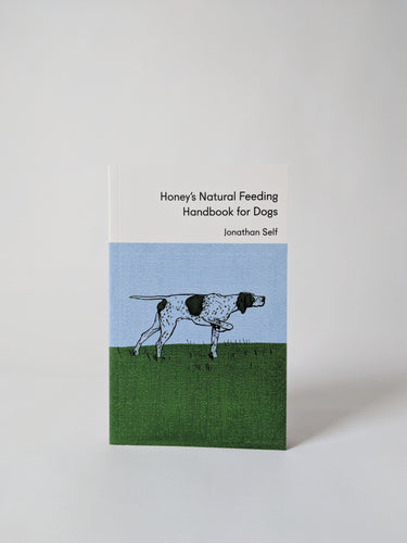Four Legs Four Walls Honey's Natural Feeding Handbook for Dogs by Jonathan Self