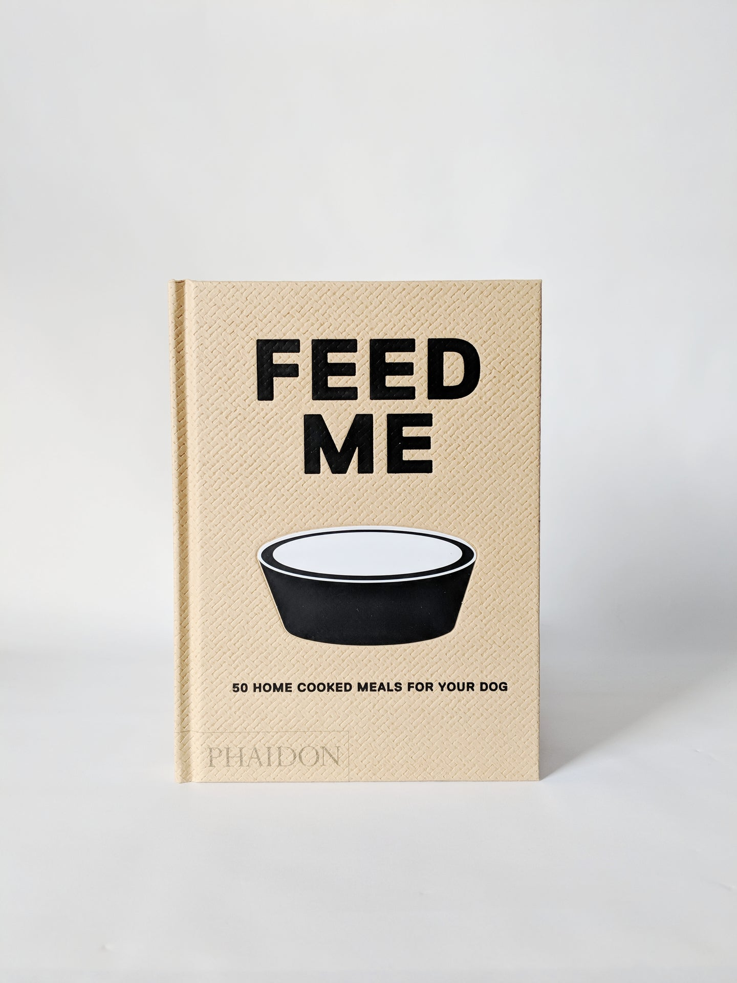 Four Legs Four Walls  Feed Me - 50 Home Cooked Meals For Your Dog Book
