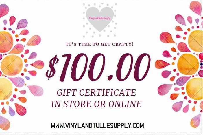 $100.00 Gift Certificate / Vinyl and Tulle Supply Gift Card / Gift / Store Gift Card / Vinyl Gift Card / 100 dollar gift card