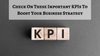 Check On These Important KPI's To Boost Your Business Strategy