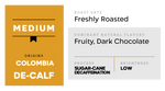 Medium (Slightly Fruity and Caramel) - Colombia Decaf