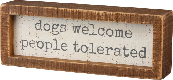 Primitives By Kathy Inset Box Sign - Dogs Welcome People Tolerated