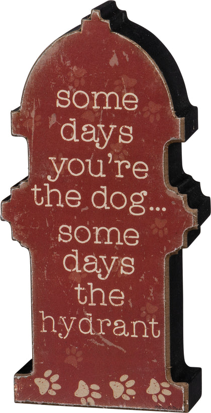 Primitives By Kathy Chunky Sitter Sign - Some Days You're The Hydrant - Paw Naturals