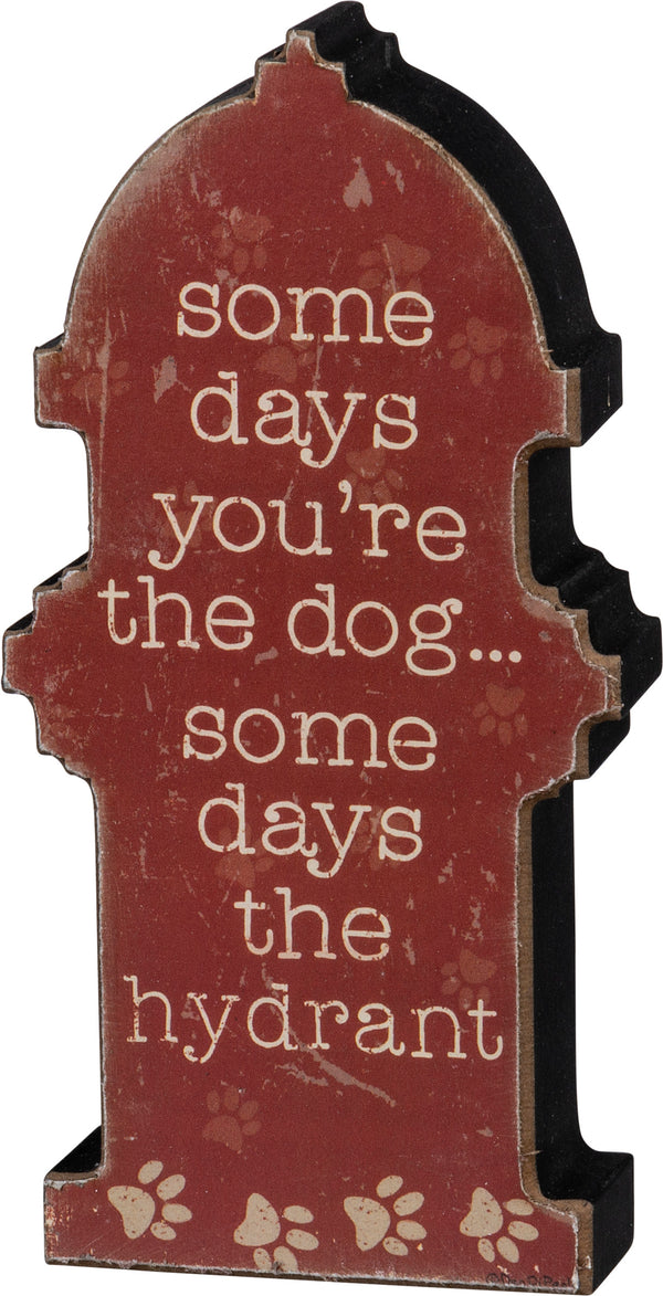 Primitives By Kathy Chunky Sitter Sign - Some Days You're The Hydrant