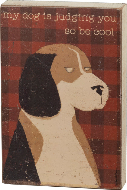 Primitives By Kathy Block Sign - My Dog Is Judging You So Be Cool - Paw Naturals