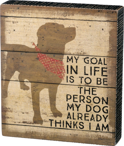 Primitives By Kathy Reverse Box Sign - My Dog Already Thinks I Am - Paw Naturals