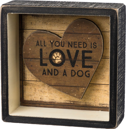 Primitives By Kathy Reverse Box Sign - You Need Is Love And A Dog - Paw Naturals