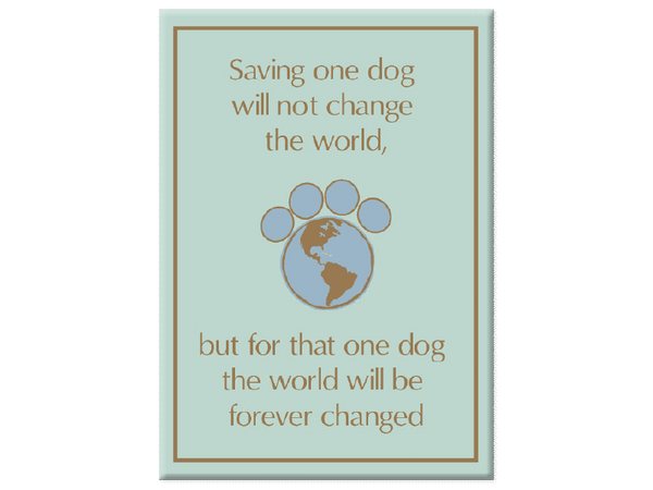 Dog Speak Saving One Dog Will Not Change The World Magnet
