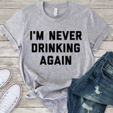 I'm Never Drinking Again Unisex T-Shirt - Flop The World Pop