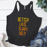 Better Late Than Ugly Women's Racerback Tank - Flop The World Pop