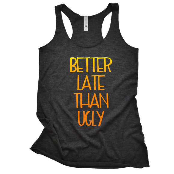 Better Late Than Ugly Women's Racerback Tank