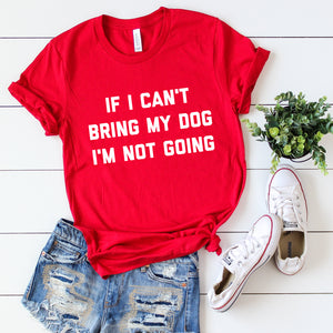 If I Can't Bring My Dog Unisex T-Shirt - Flop The World Pop