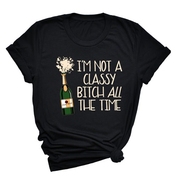 I'm Not A Classy Bitch ALL The Time Shirt