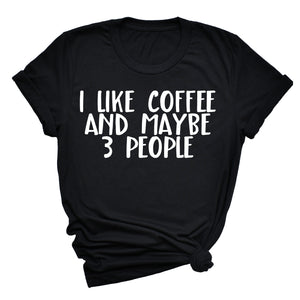 I Like Coffee And Maybe Three People Unisex T-Shirt