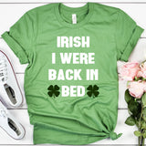 Irish I Were Back In Bed Unisex T-Shirt