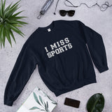 I Miss Sports Unisex Sweatshirt