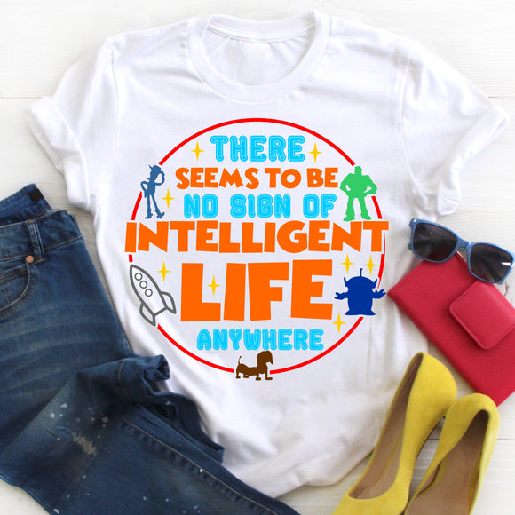 There Seems To Be No Sign Of Intelligent Life Anywhere Shirt