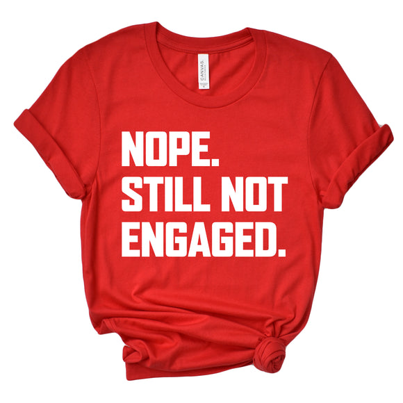 Nope. Still Not Engaged Unisex T-Shirt