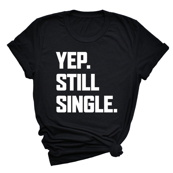 Yep. Still Single. Unisex T-Shirt