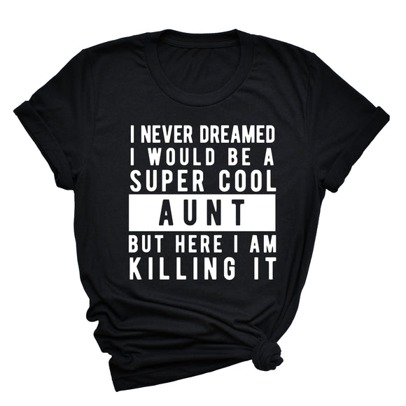 I Never Dreamed I'd Be A Super Cool Aunt Unisex T-Shirt