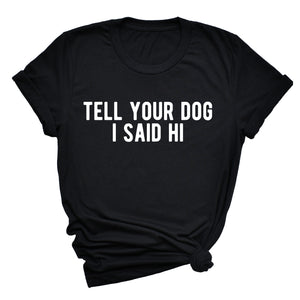 Tell Your Dog Hi Unisex T-Shirt