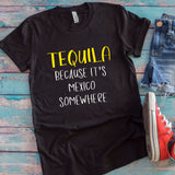 Tequila! Because It's Mexico Somewhere Unisex T-Shirt