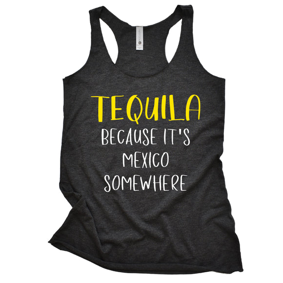 Tequila! Because It's Mexico Somewhere Women's Racerback Tank