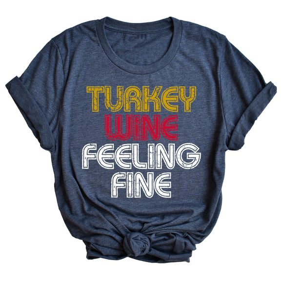 Turkey, Wine, Feeling Fine Unisex T-Shirt