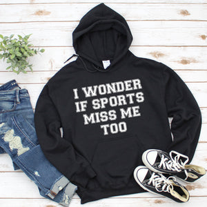 I Wonder If Sports Miss Me Too Unisex Hoodie