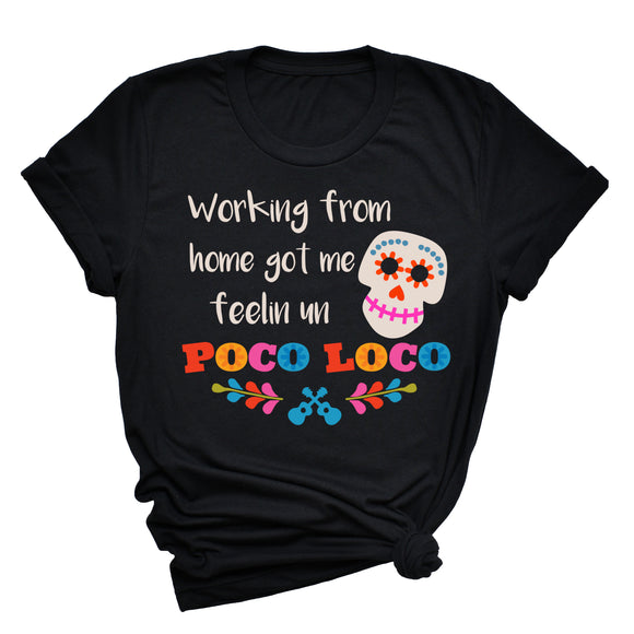 Working From Home Got Me Feelin Un Poco Loco T-Shirt