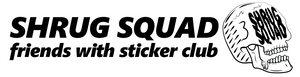SHRUG SQUAD FRIENDS WITH STICKERS CLUB
