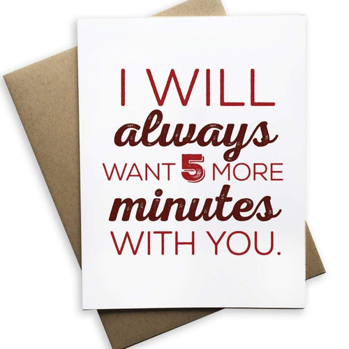 I Always Want 5 More Minutes Card