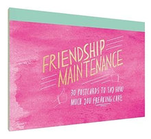 Load image into Gallery viewer, Friendship Maintenance: 30 Postcards to Say How Much You Freaking Care