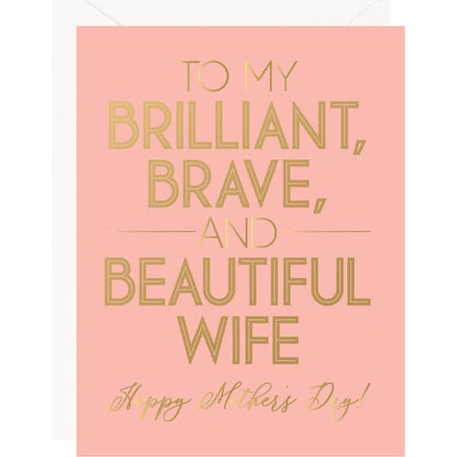 Brilliant Brave Beautiful Wife - Mothers Day Card