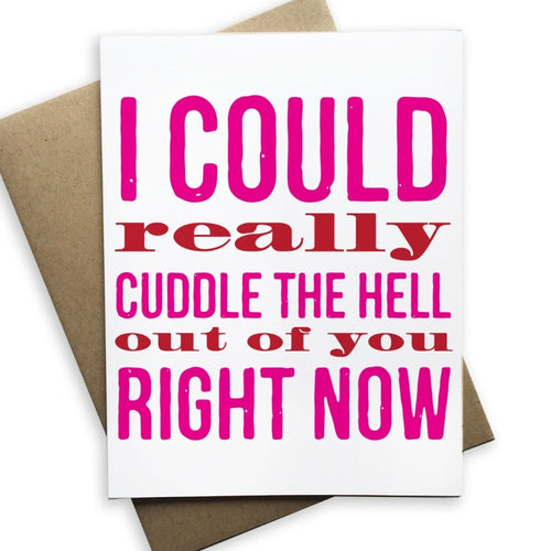 I Could Really Cuddle the Hell Out of You Card