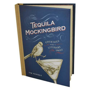 Tequila Mockingbird Book - Cocktails with a Literary Twist